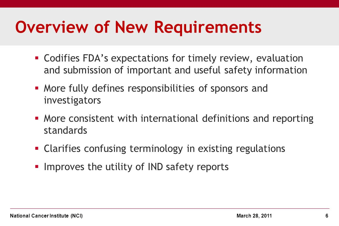 National Cancer Institute (NCI) March 28, 2011 6 Overview of New Requirements Codifies FDAs expectations for timely review, evaluation and submission