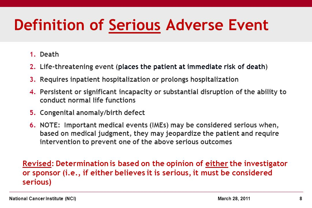 National Cancer Institute (NCI) March 28, 2011 8 Definition of Serious Adverse Event 1.Death 2.Life-threatening event (places the patient at immediate