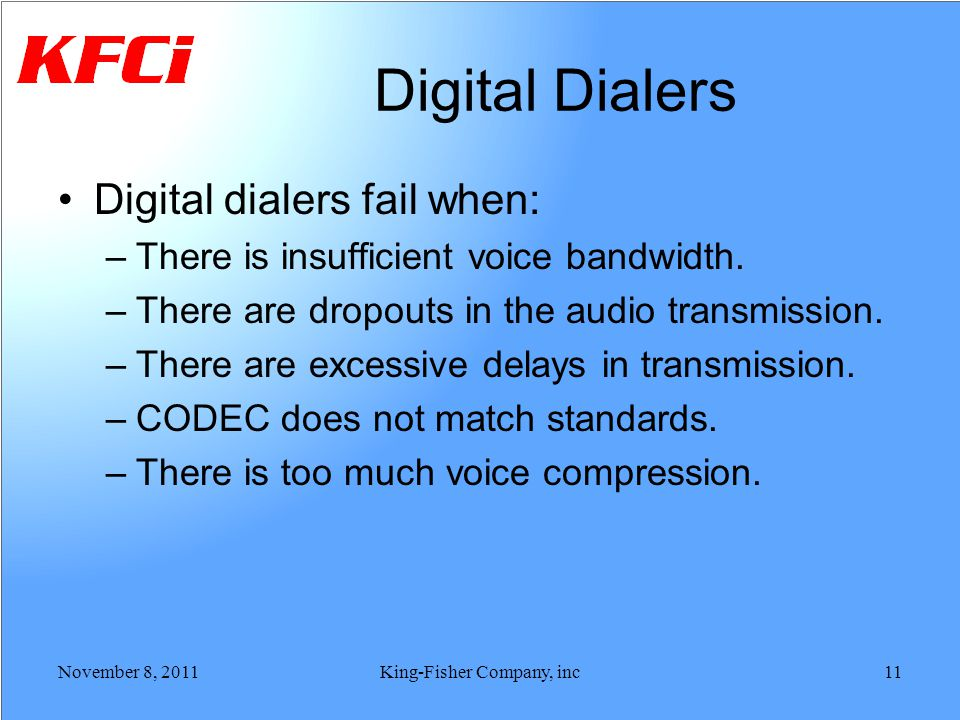 Digital Dialers Digital dialers fail when: –There is insufficient voice bandwidth. –There are dropouts in the audio transmission. –There are excessive