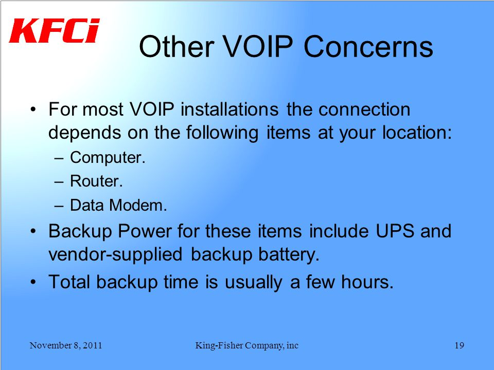 Other VOIP Concerns For most VOIP installations the connection depends on the following items at your location: –Computer. –Router. –Data Modem. Backu