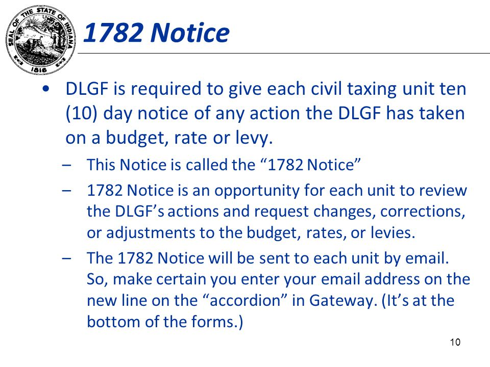 1782 Notice DLGF is required to give each civil taxing unit ten (10) day notice of any action the DLGF has taken on a budget, rate or levy. –This Noti