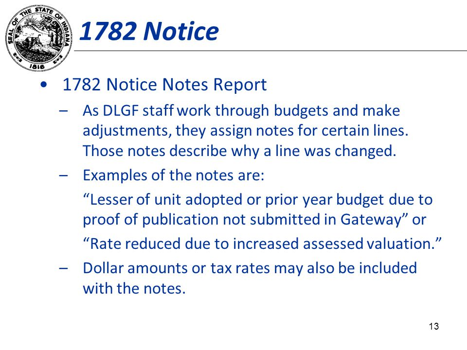 1782 Notice 1782 Notice Notes Report –As DLGF staff work through budgets and make adjustments, they assign notes for certain lines. Those notes descri