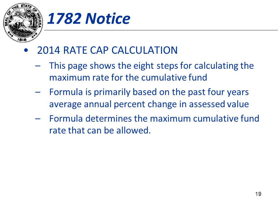 1782 Notice 2014 RATE CAP CALCULATION –This page shows the eight steps for calculating the maximum rate for the cumulative fund –Formula is primarily