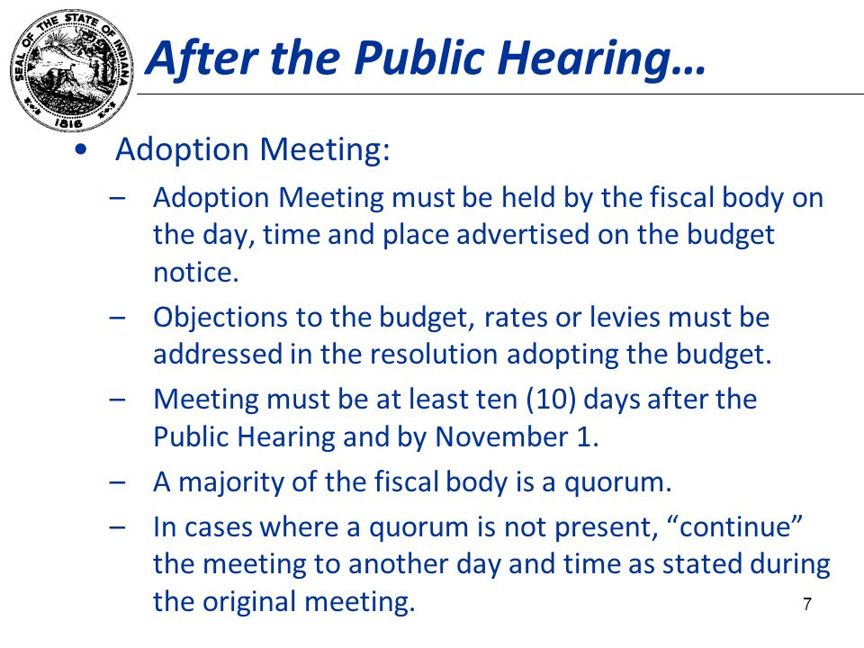 After the Public Hearing… Adoption Meeting: –Adoption Meeting must be held by the fiscal body on the day, time and place advertised on the budget notice.