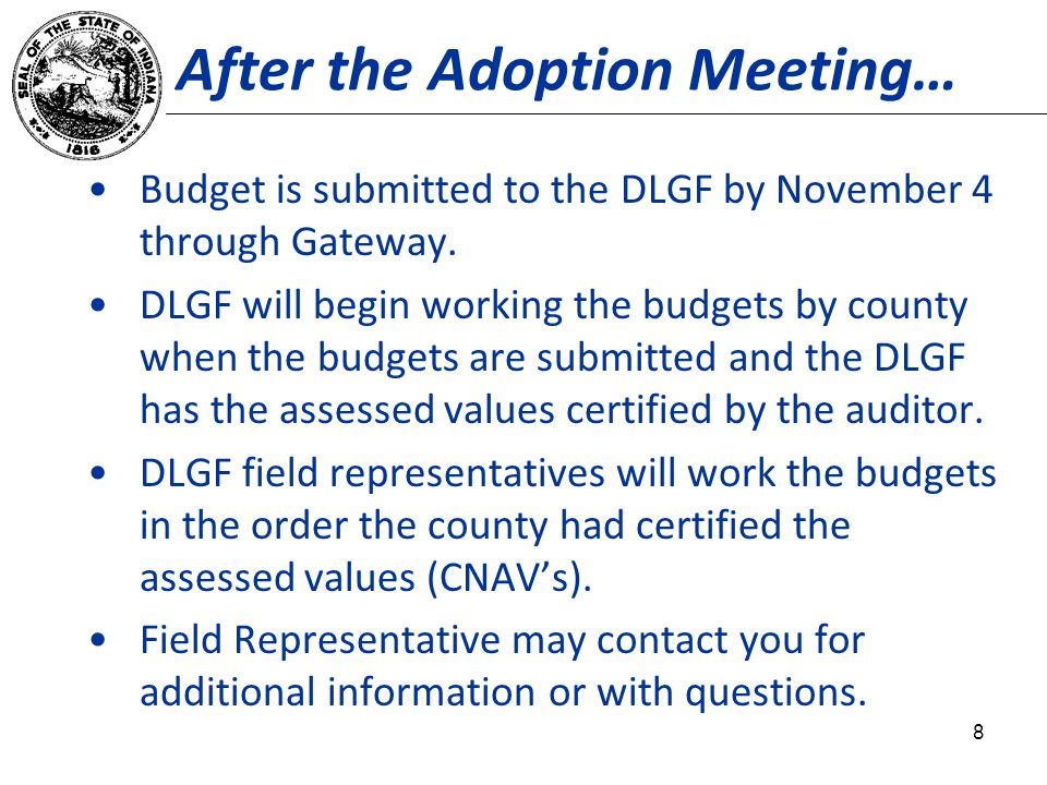 After the Adoption Meeting… Budget is submitted to the DLGF by November 4 through Gateway.