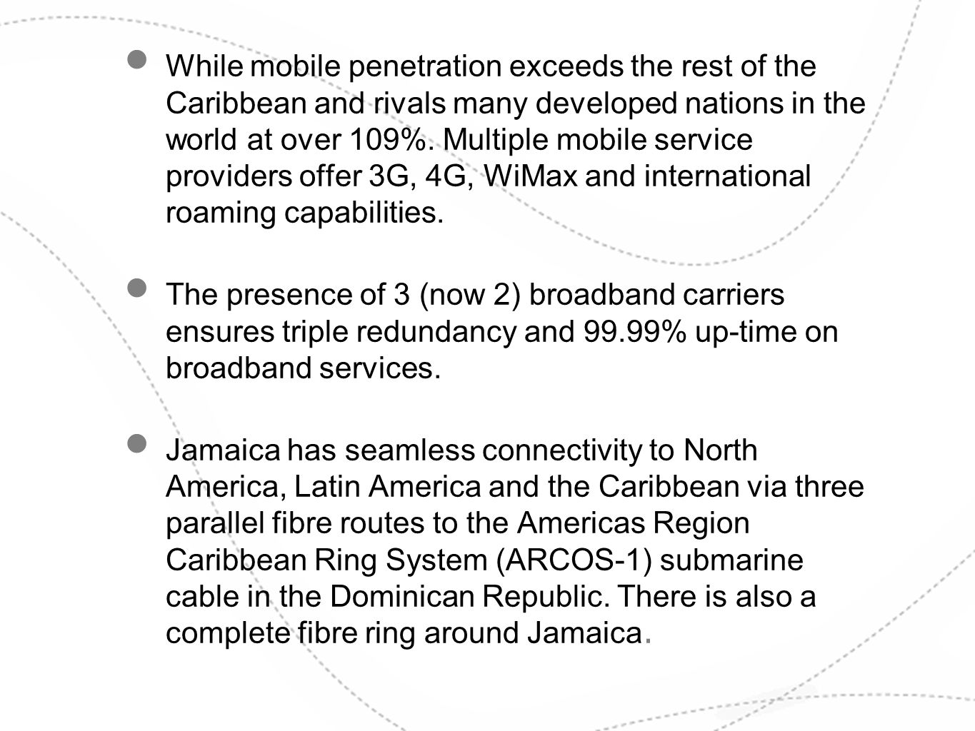 While mobile penetration exceeds the rest of the Caribbean and rivals many developed nations in the world at over 109%. Multiple mobile service provid