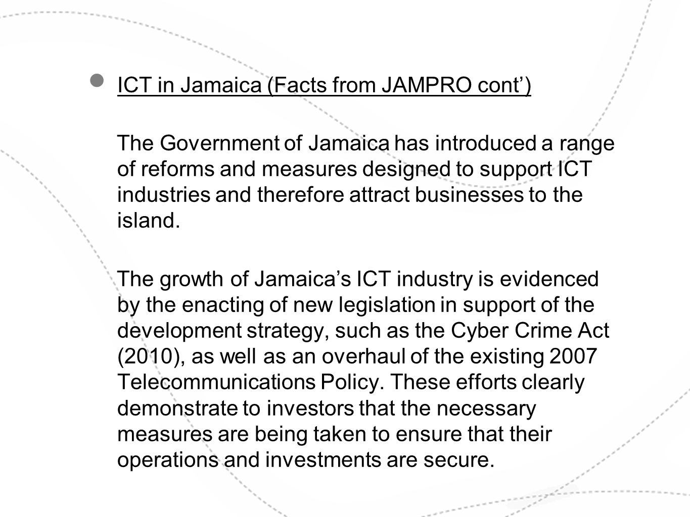 ICT in Jamaica (Facts from JAMPRO cont) The Government of Jamaica has introduced a range of reforms and measures designed to support ICT industries an