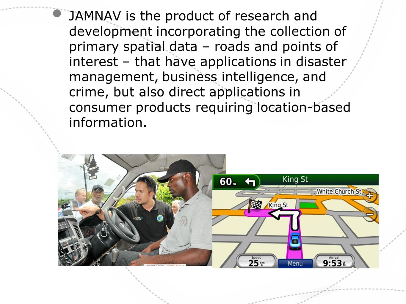 JAMNAV is the product of research and development incorporating the collection of primary spatial data – roads and points of interest – that have appl