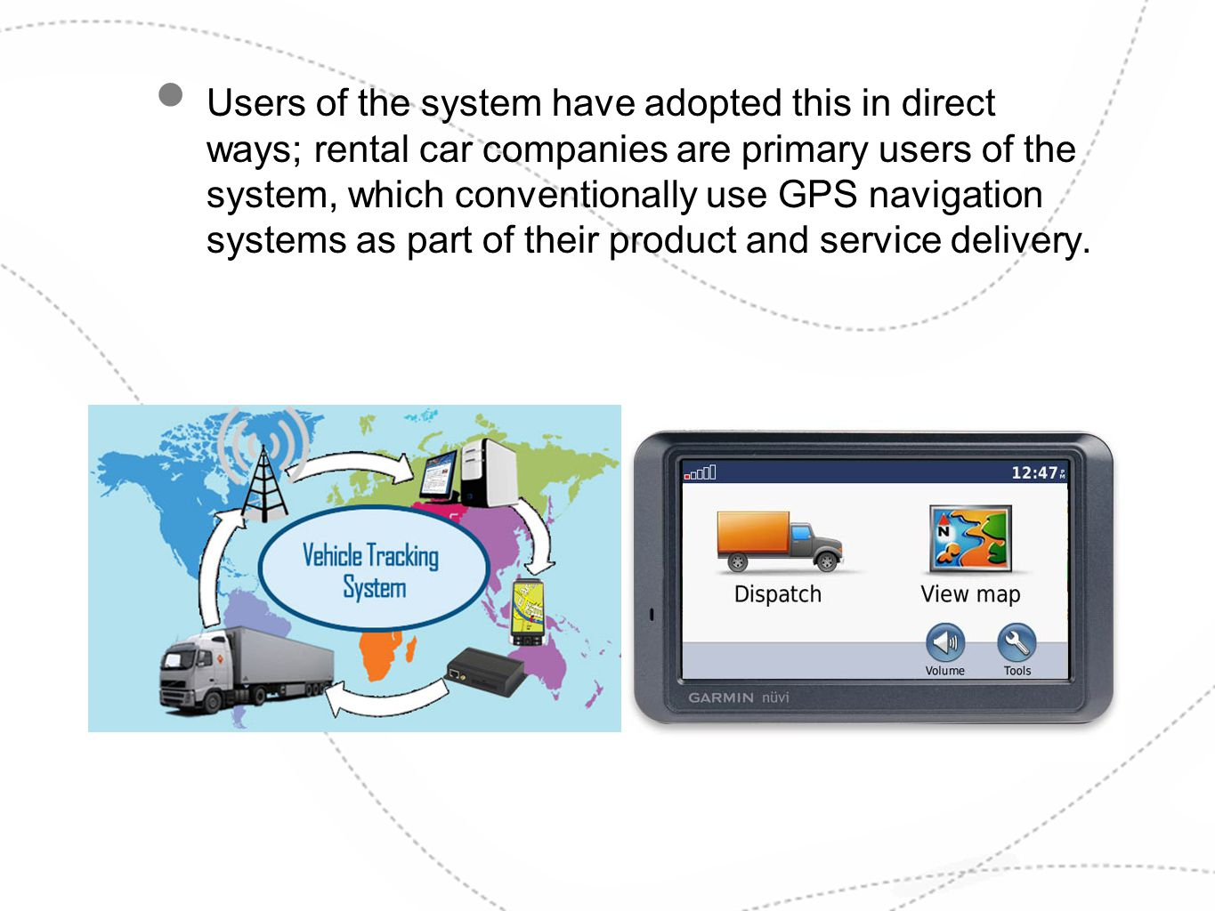 Users of the system have adopted this in direct ways; rental car companies are primary users of the system, which conventionally use GPS navigation sy