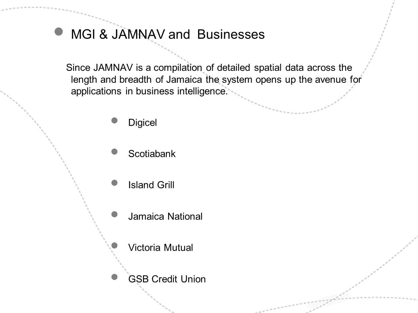MGI & JAMNAV and Businesses Since JAMNAV is a compilation of detailed spatial data across the length and breadth of Jamaica the system opens up the av
