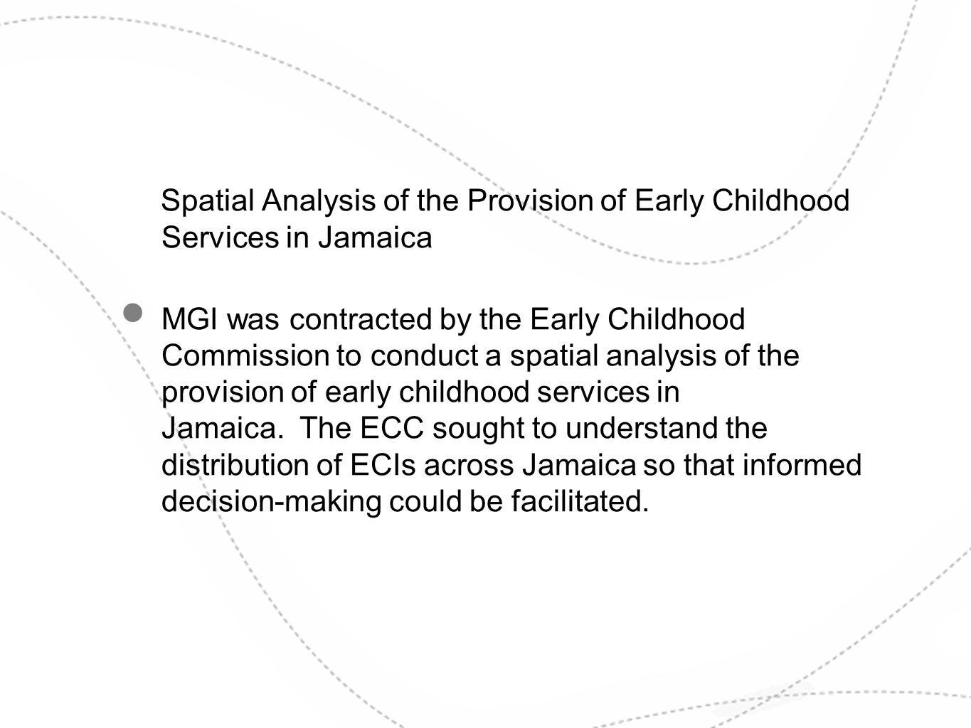 Spatial Analysis of the Provision of Early Childhood Services in Jamaica MGI was contracted by the Early Childhood Commission to conduct a spatial ana