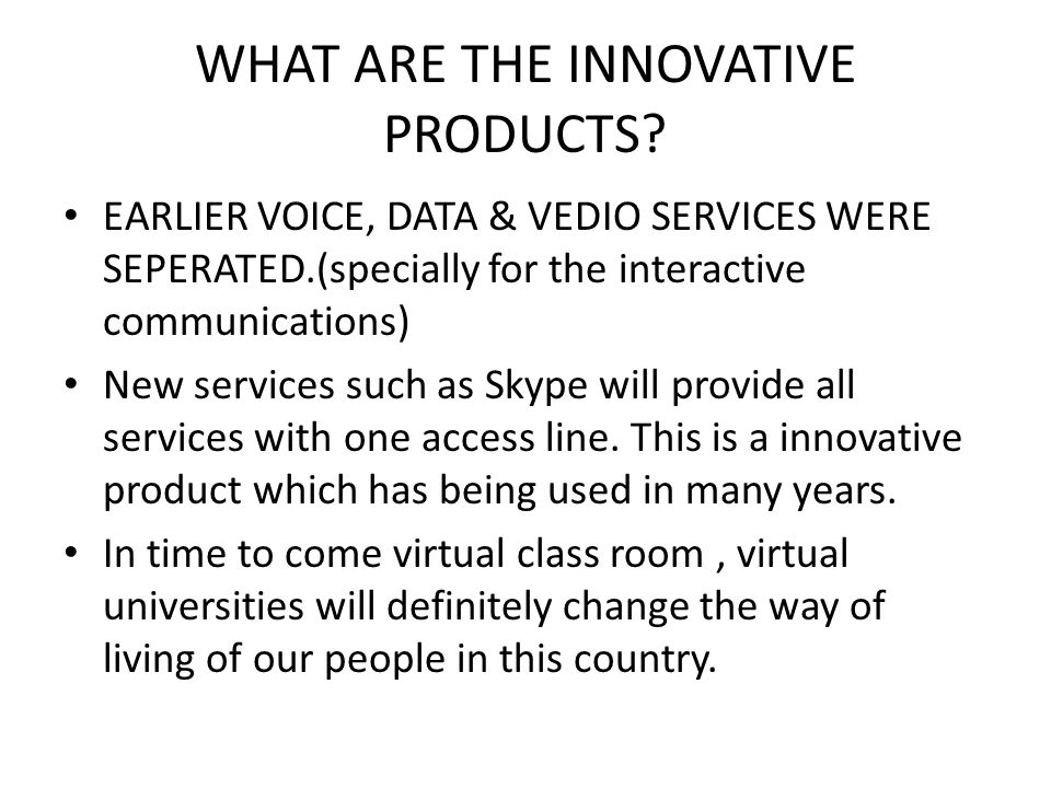 WHAT ARE THE INNOVATIVE PRODUCTS.