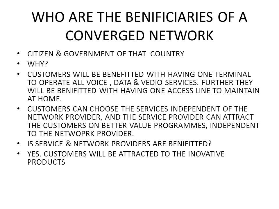 WHO ARE THE BENIFICIARIES OF A CONVERGED NETWORK CITIZEN & GOVERNMENT OF THAT COUNTRY WHY.