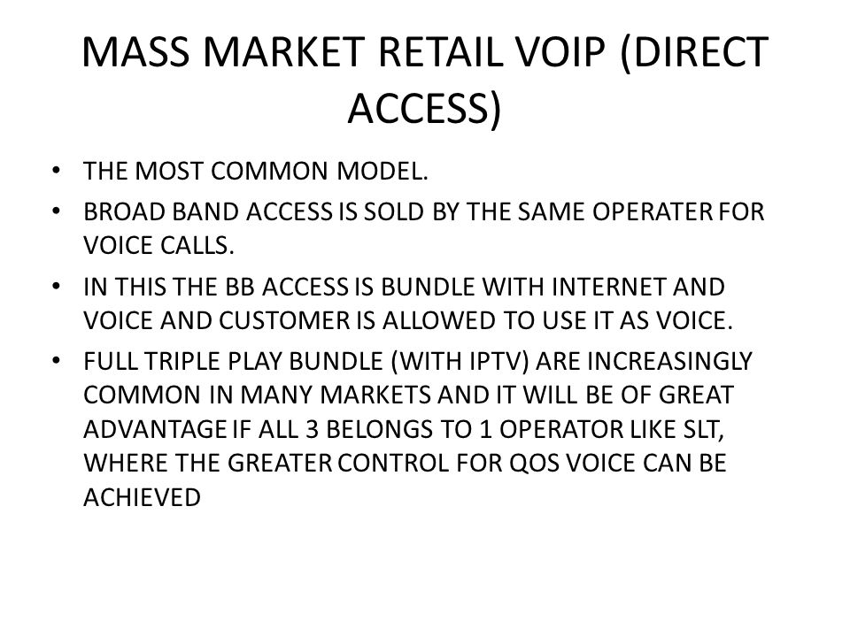 MASS MARKET RETAIL VOIP (DIRECT ACCESS) THE MOST COMMON MODEL.