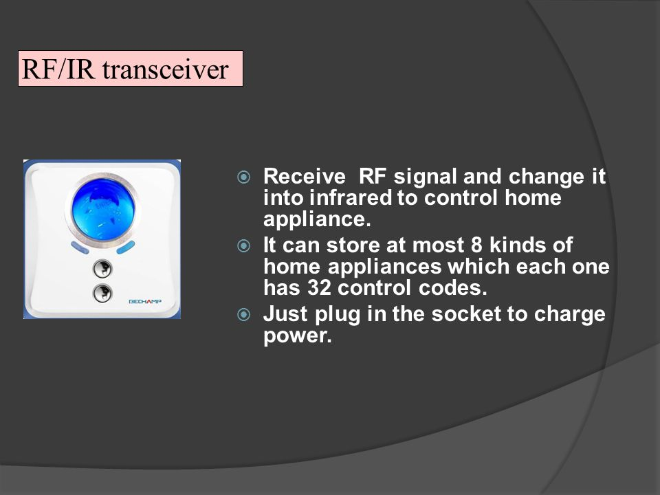 RF/IR transceiver Receive RF signal and change it into infrared to control home appliance.