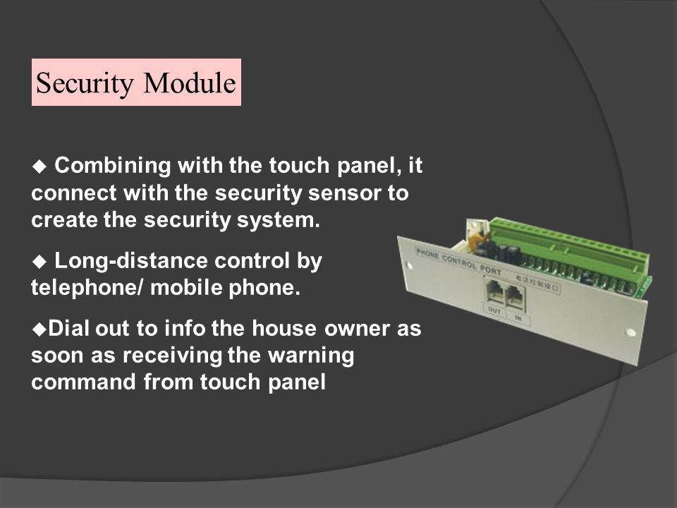 Security Module Combining with the touch panel, it connect with the security sensor to create the security system.