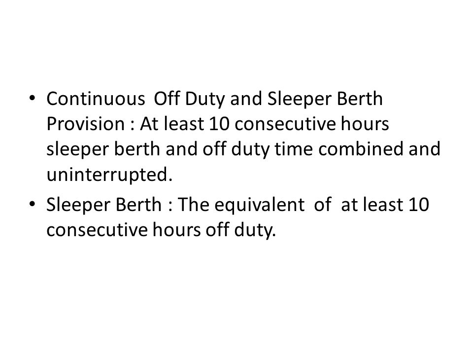 Rest Period Options Off Duty Time At least 10 consecutive and uninterrupted hours off duty.