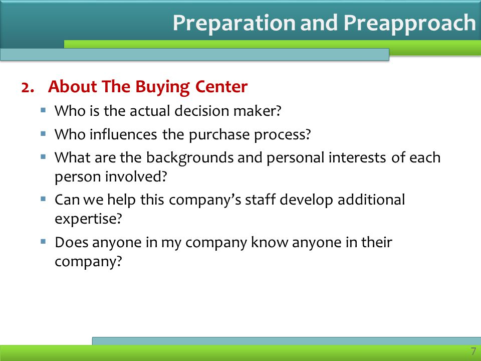 7 2.About The Buying Center Who is the actual decision maker.