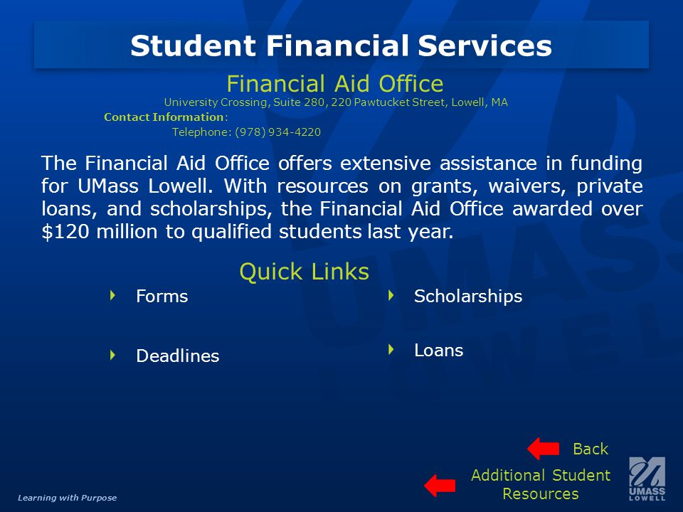 Learning with Purpose The Financial Aid Office offers extensive assistance in funding for UMass Lowell.