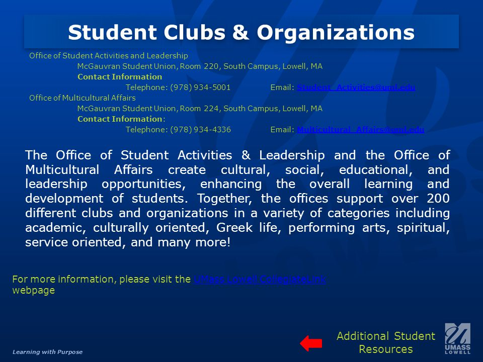 Learning with Purpose Student Clubs & Organizations The Office of Student Activities & Leadership and the Office of Multicultural Affairs create cultural, social, educational, and leadership opportunities, enhancing the overall learning and development of students.