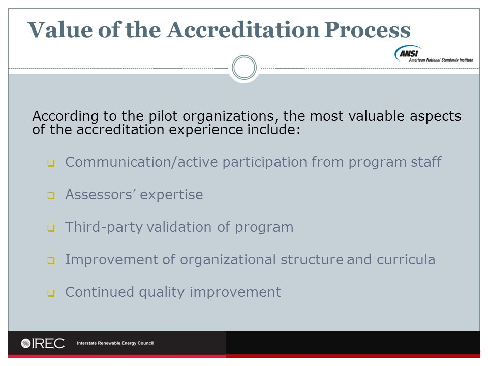 Value of the Accreditation Process According to the pilot organizations, the most valuable aspects of the accreditation experience include: Communicat