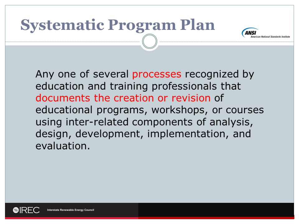 Systematic Program Plan Use of criterion-referenced instruction Analysis, program design, development, implementation, and evaluation integrated Defined curriculum for each program Syllabus for each course Instruction conforms to syllabus and curriculum