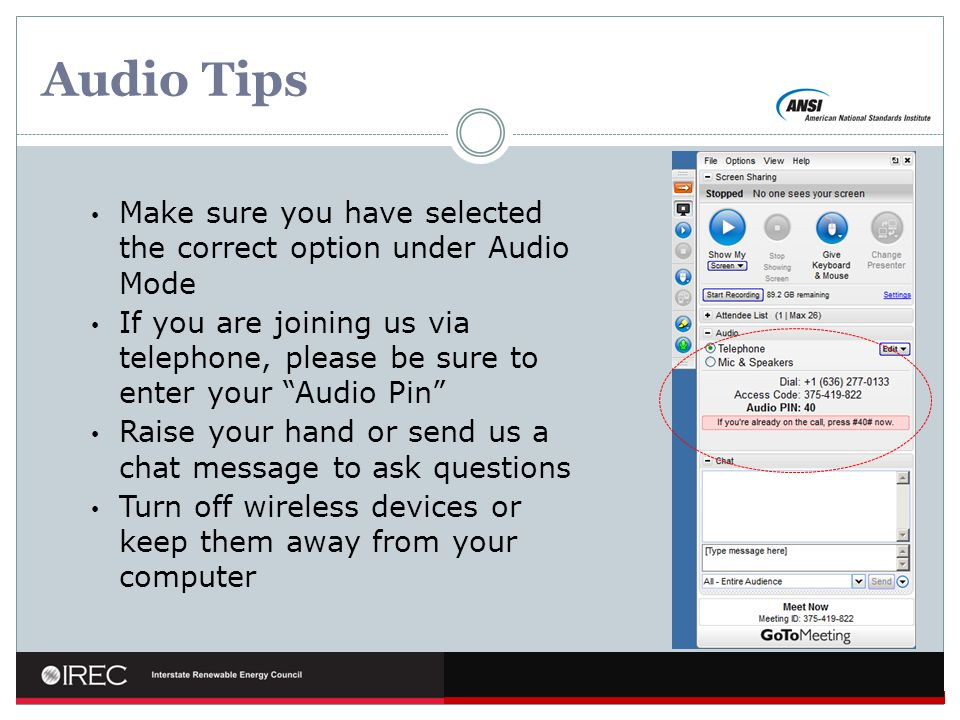 Audio Tips Make sure you have selected the correct option under Audio Mode If you are joining us via telephone, please be sure to enter your Audio Pin