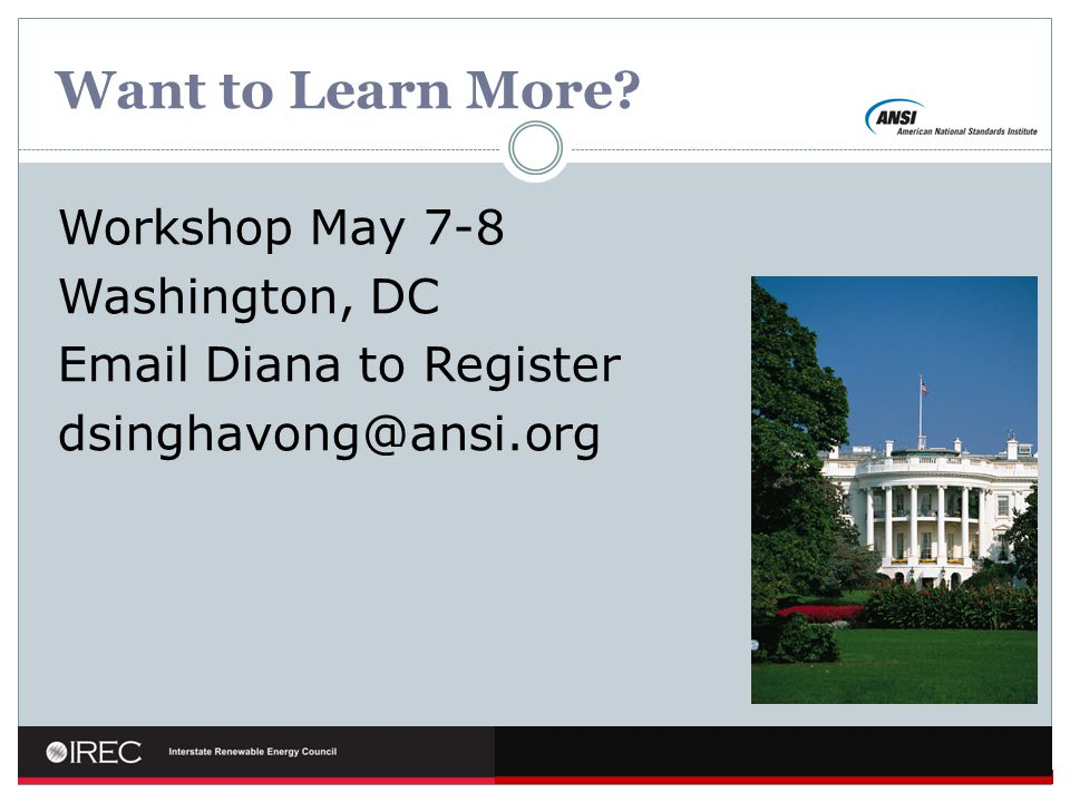 Want to Learn More? Workshop May 7-8 Washington, DC Email Diana to Register dsinghavong@ansi.org