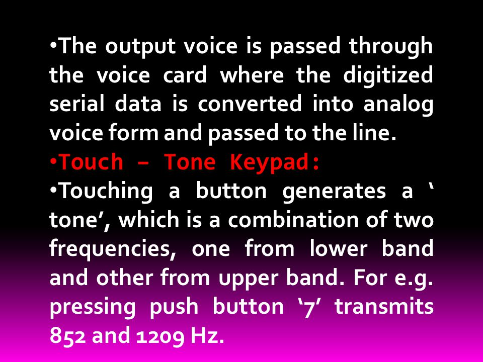 The output voice is passed through the voice card where the digitized serial data is converted into analog voice form and passed to the line. Touch –
