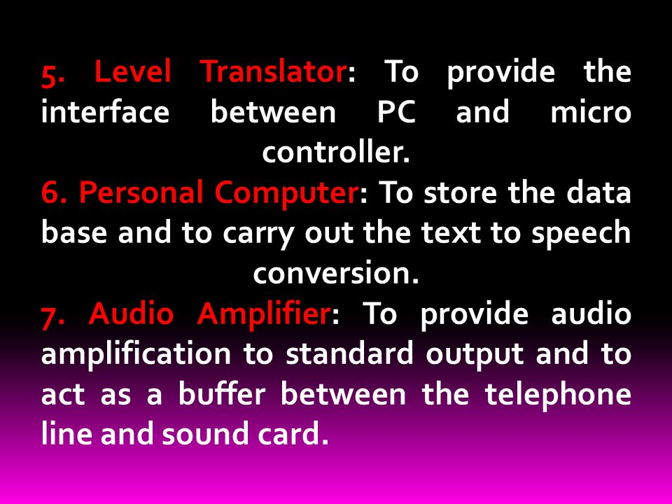 5. Level Translator: To provide the interface between PC and micro controller. 6. Personal Computer: To store the data base and to carry out the text