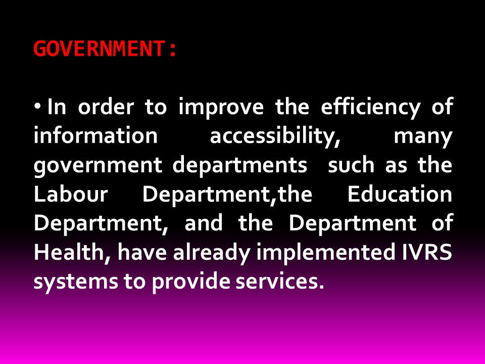 GOVERNMENT: In order to improve the efficiency of information accessibility, many government departments such as the Labour Department,the Education D