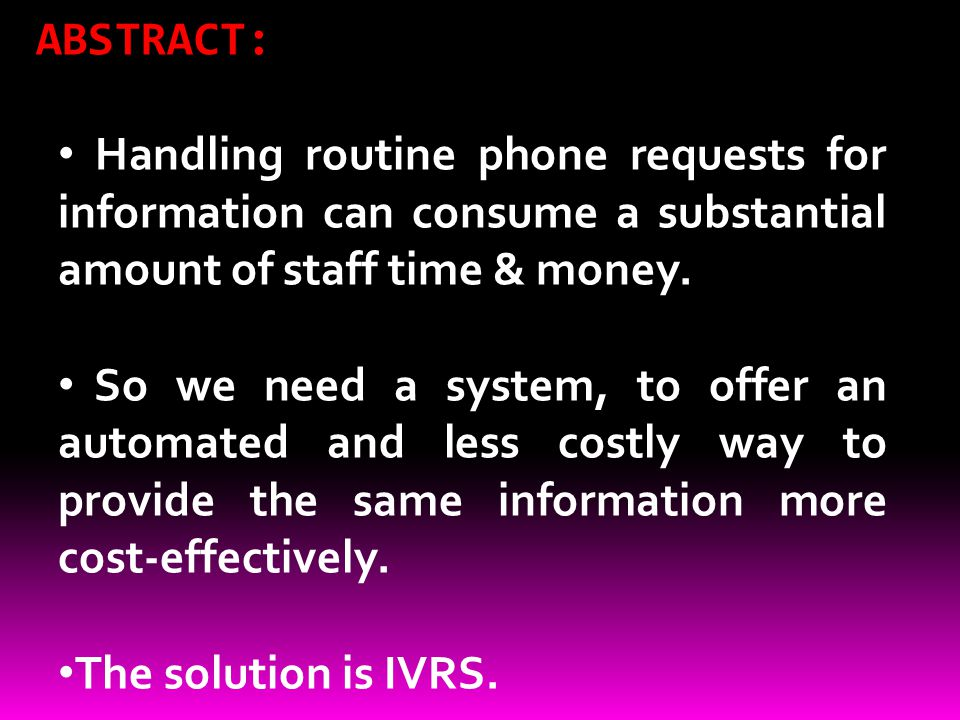 INTRODUCTION: IVRS is an important development in the field of interactive communication which makes use of the most modern technology available today.