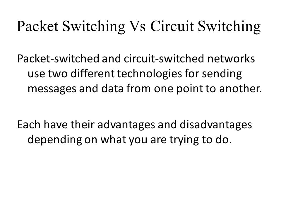 Packet Switching Vs Circuit Switching Packet-switched and circuit-switched networks use two different technologies for sending messages and data from