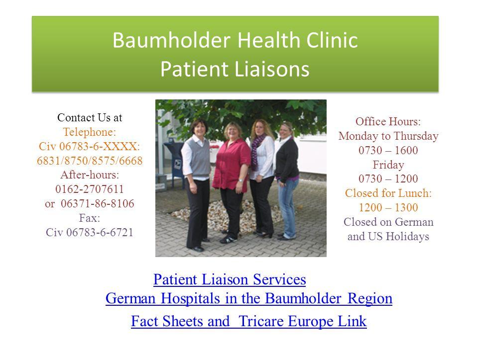 Patient Liaison Services The Baumholder Health clinic has four Host Nation Patient Liaisons available to assist U.S.