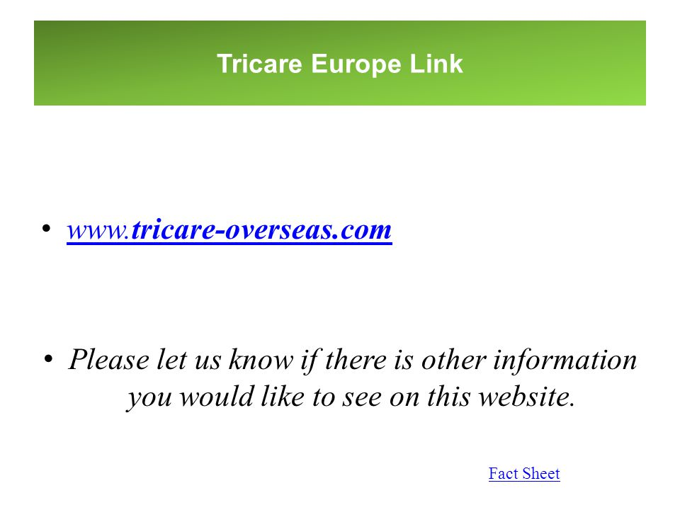 www.tricare-overseas.com www.tricare-overseas.com Please let us know if there is other information you would like to see on this website. Tricare Euro