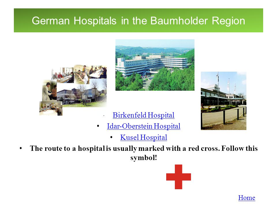 German Hospitals in the Baumholder Region Birkenfeld Hospital Idar-Oberstein Hospital Kusel Hospital The route to a hospital is usually marked with a
