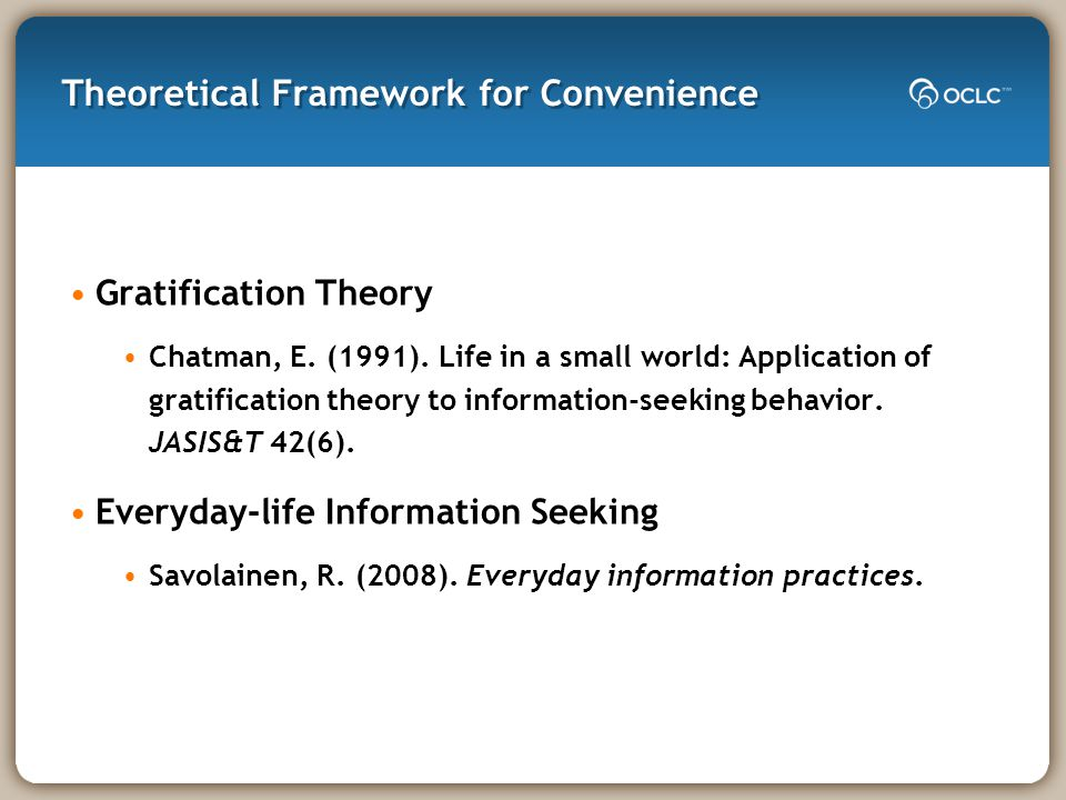 Theoretical Framework for Convenience Gratification Theory Chatman, E.