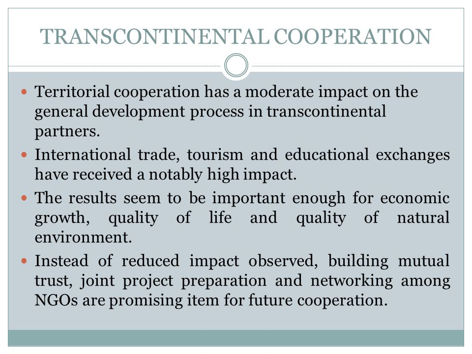 TRANSCONTINENTAL COOPERATION Territorial cooperation has a moderate impact on the general development process in transcontinental partners.