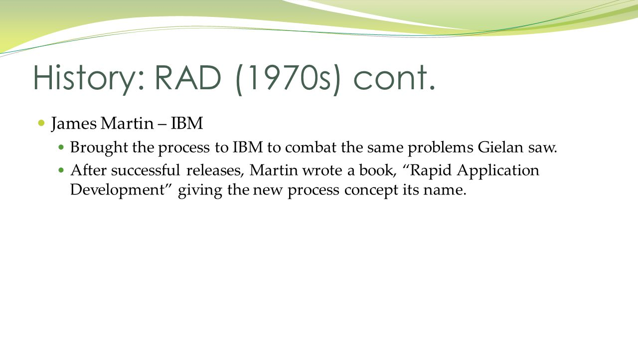 James Martin – IBM Brought the process to IBM to combat the same problems Gielan saw.