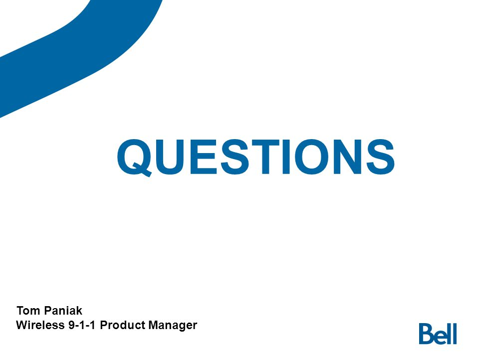 QUESTIONS Tom Paniak Wireless 9-1-1 Product Manager