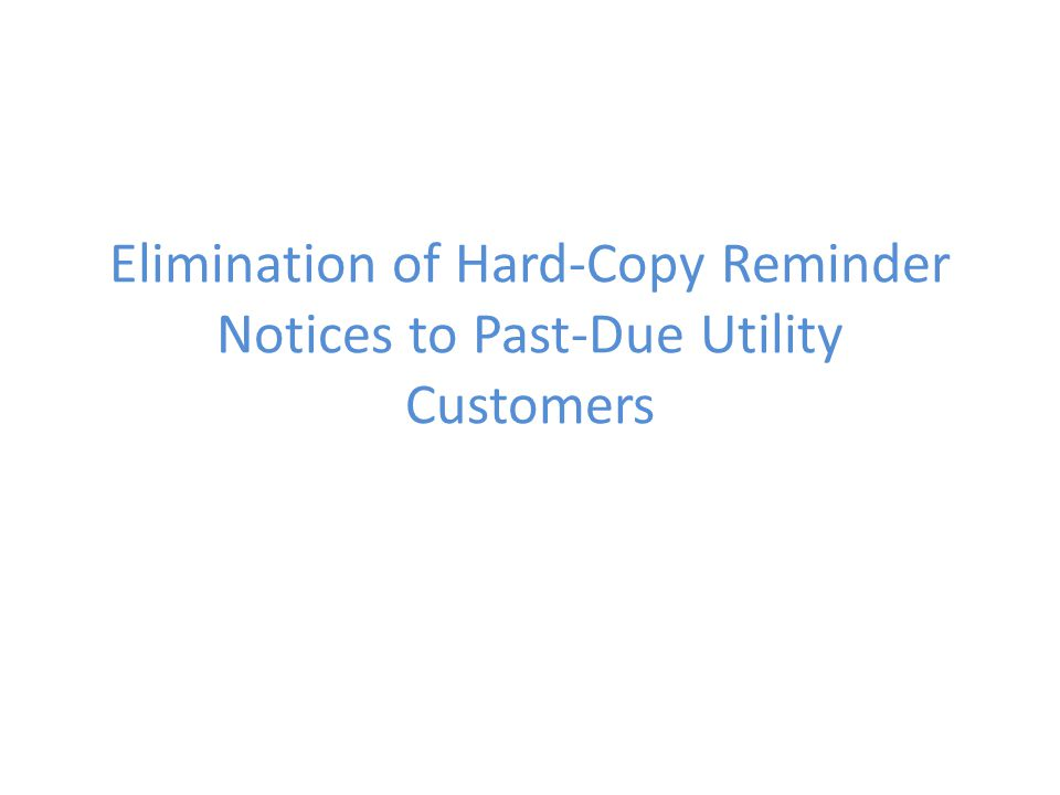 Elimination of Hard-Copy Reminder Notices to Past-Due Utility Customers