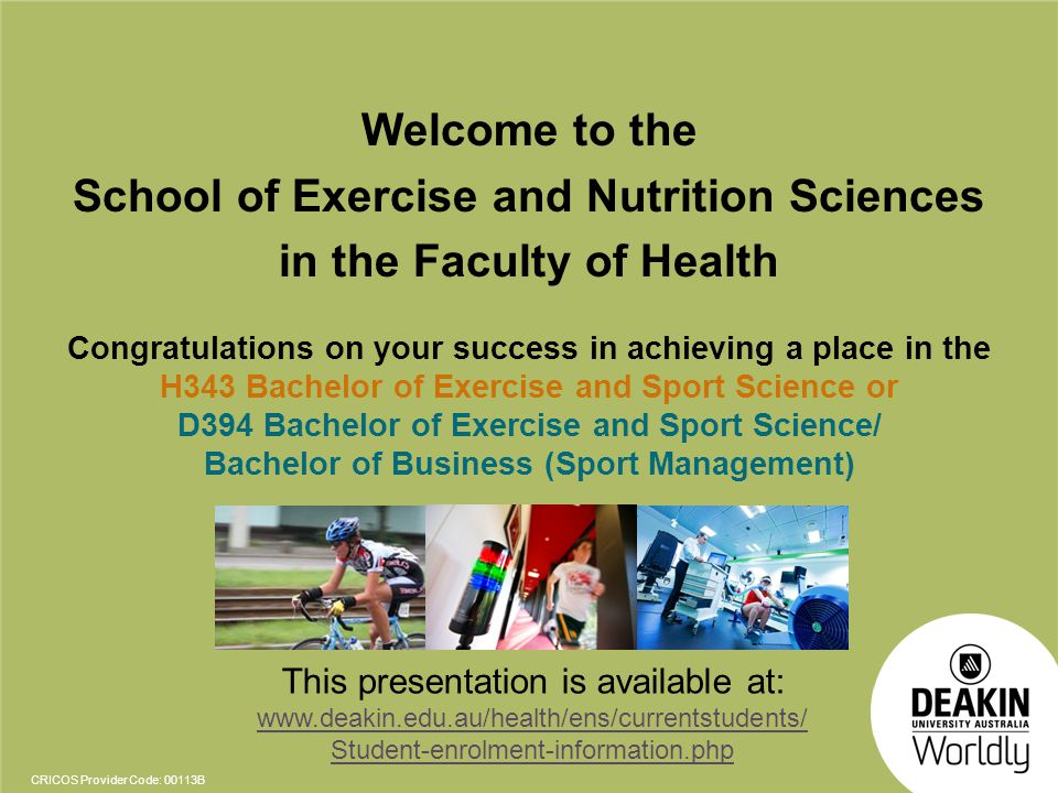 CRICOS Provider Code: 00113B Congratulations on your success in achieving a place in the H343 Bachelor of Exercise and Sport Science or D394 Bachelor