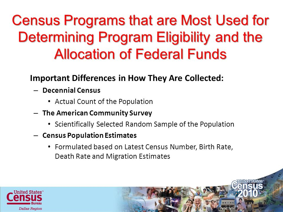 Census Programs that are Most Used for Determining Program Eligibility and the Allocation of Federal Funds Important Differences in How They Are Colle