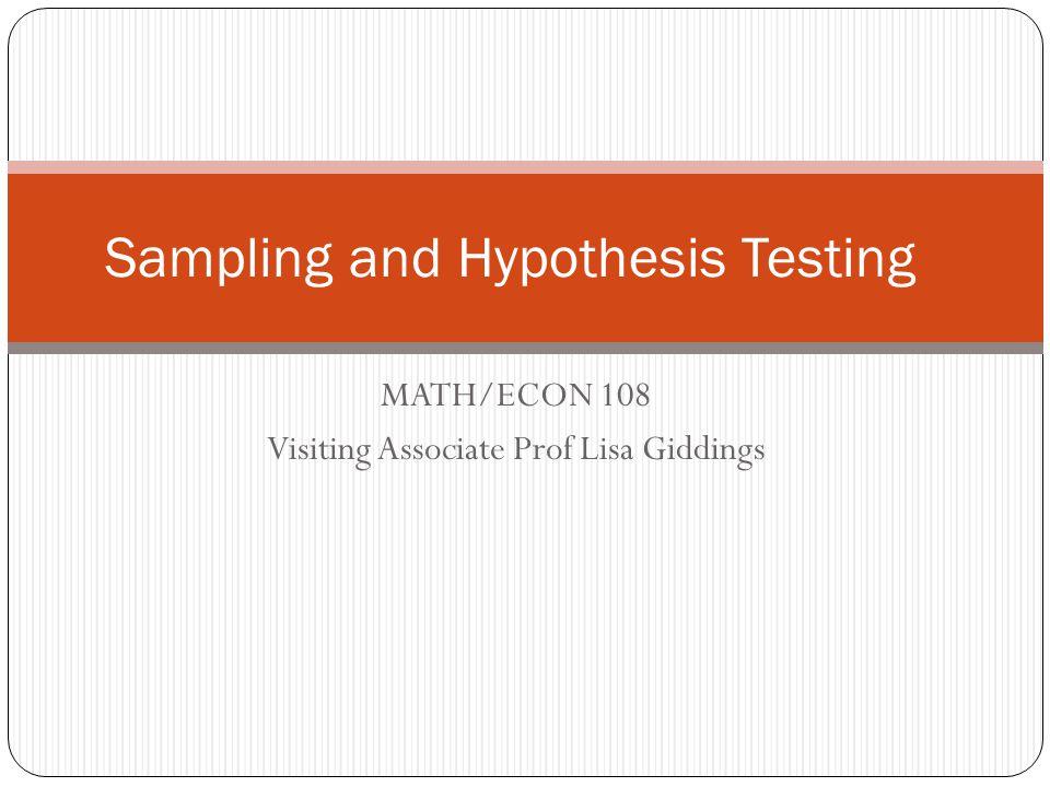 MATH/ECON 108 Visiting Associate Prof Lisa Giddings Sampling and Hypothesis Testing