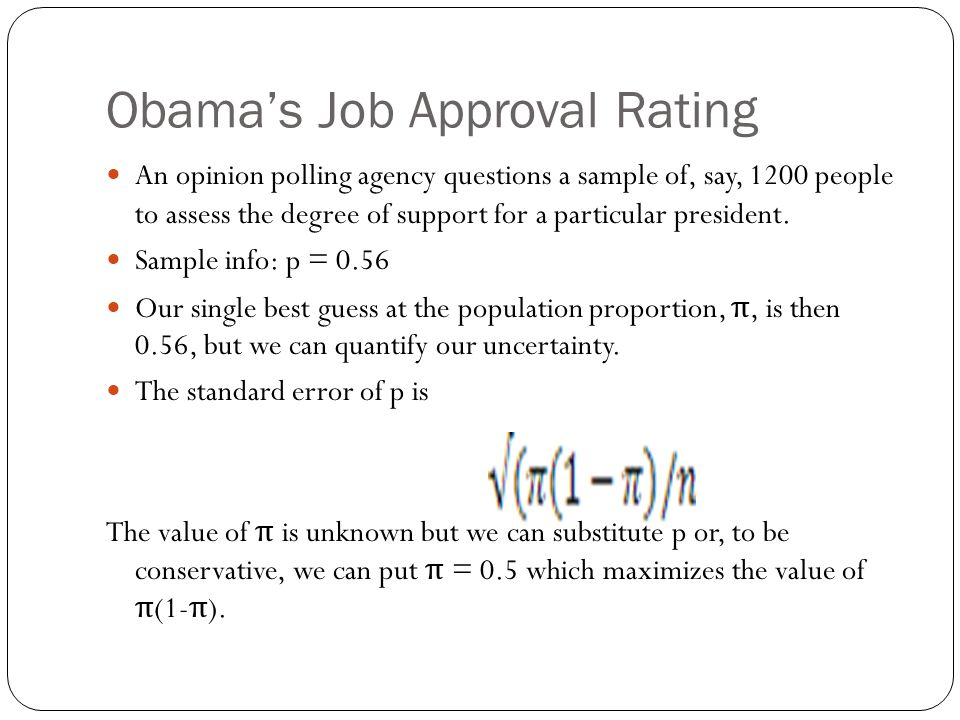 Obamas Job Approval Rating An opinion polling agency questions a sample of, say, 1200 people to assess the degree of support for a particular presiden