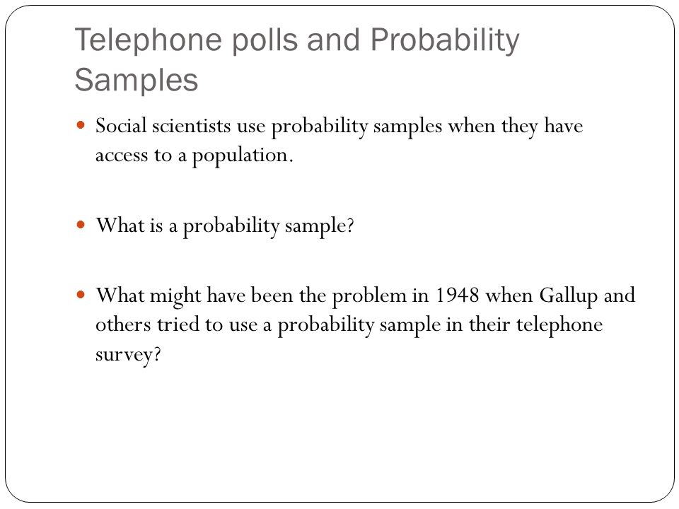 Telephone polls and Probability Samples Social scientists use probability samples when they have access to a population. What is a probability sample?