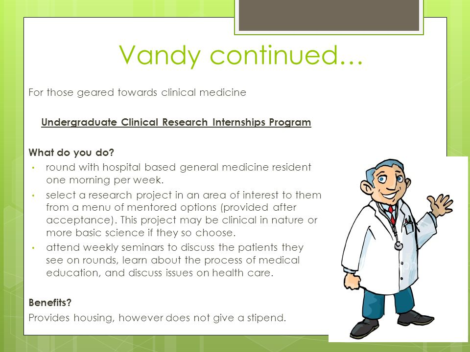 Vandy continued… For those geared towards clinical medicine Undergraduate Clinical Research Internships Program What do you do.