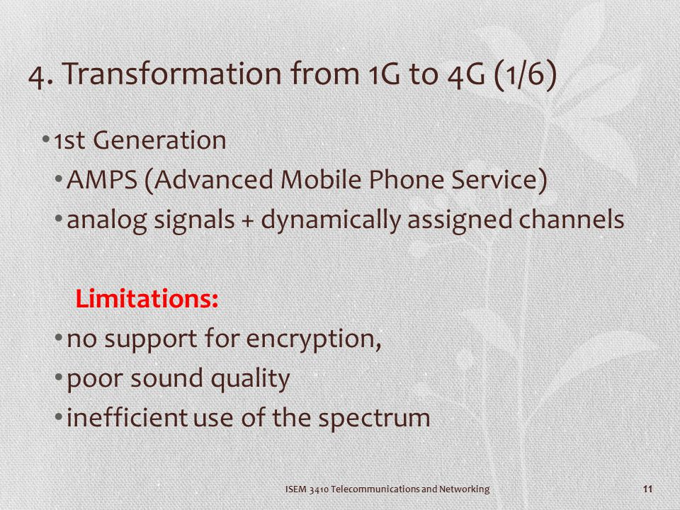 4. Transformation from 1G to 4G (1/6) 1st Generation AMPS (Advanced Mobile Phone Service) analog signals + dynamically assigned channels Limitations: