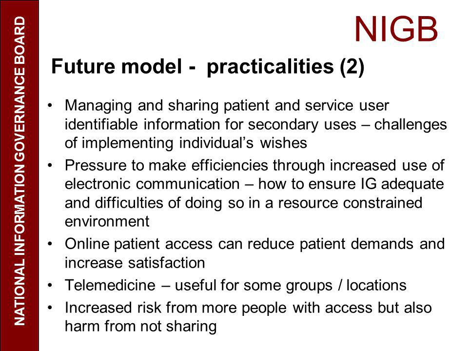 NIGB NATIONAL INFORMATION GOVERNANCE BOARD Future model - practicalities (2) Managing and sharing patient and service user identifiable information fo