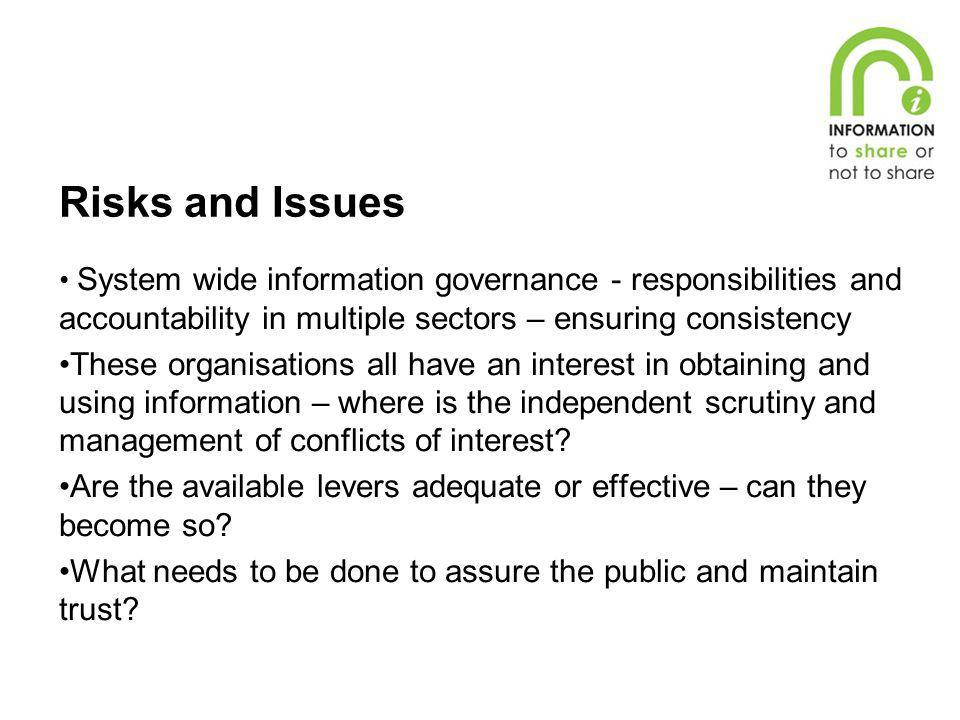Risks and Issues System wide information governance - responsibilities and accountability in multiple sectors – ensuring consistency These organisatio